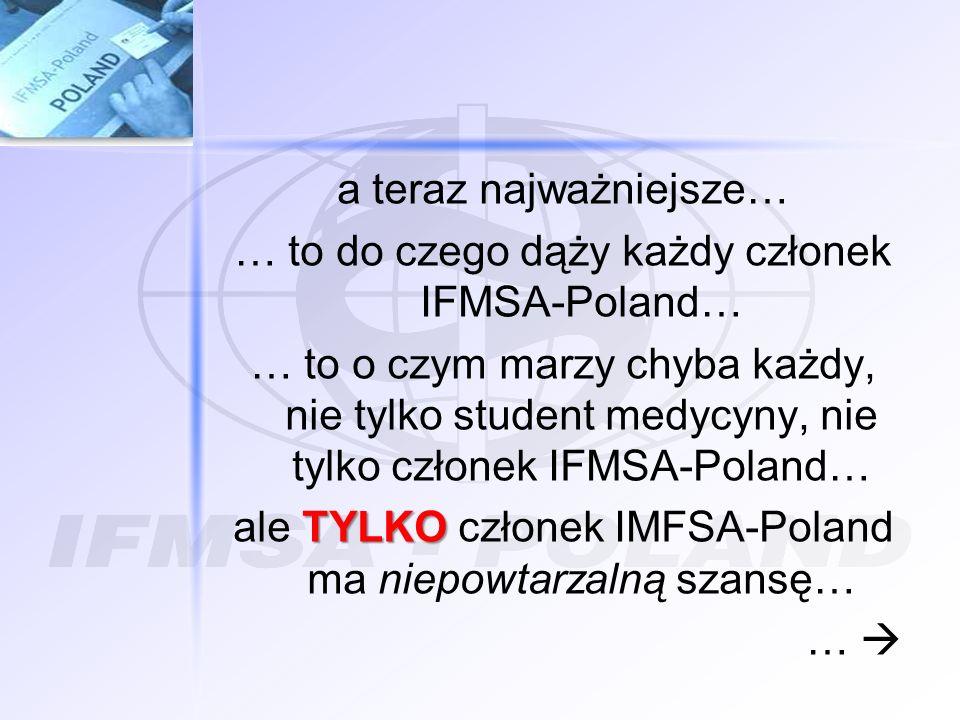 a teraz najważniejsze… … to do czego dąży każdy członek IFMSA-Poland… … to o czym marzy chyba każdy, nie tylko student medycyny, nie tylko członek IFM
