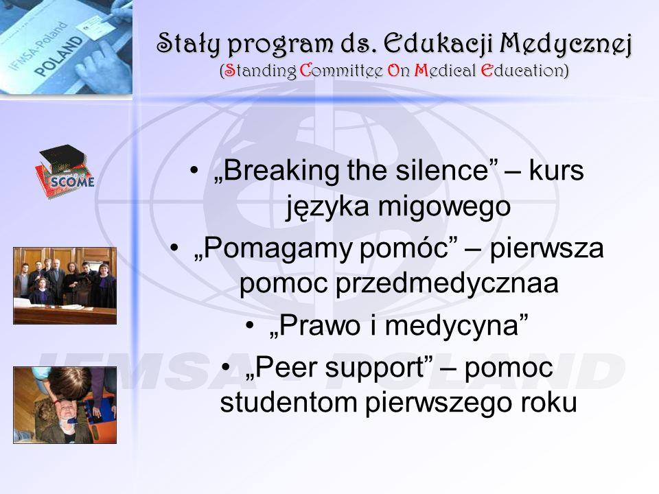 Stały program ds. Edukacji Medycznej (Standing Committee On Medical Education) Breaking the silence – kurs języka migowego Pomagamy pomóc – pierwsza p