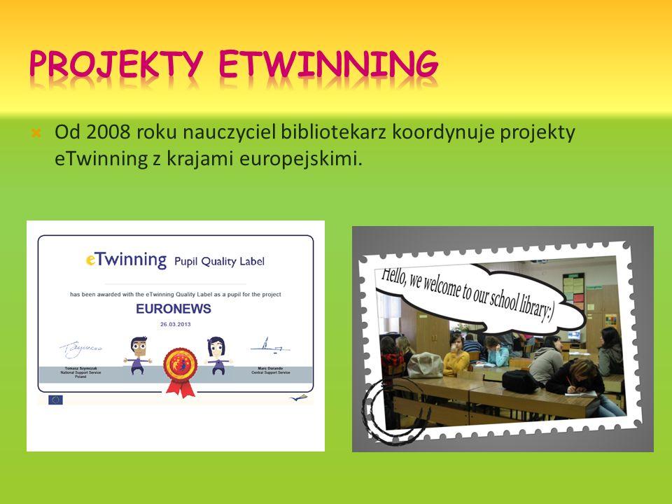Od 2008 roku nauczyciel bibliotekarz koordynuje projekty eTwinning z krajami europejskimi.