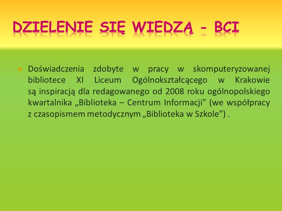 Doświadczenia zdobyte w pracy w skomputeryzowanej bibliotece XI Liceum Ogólnokształcącego w Krakowie są inspiracją dla redagowanego od 2008 roku ogólnopolskiego kwartalnika Biblioteka – Centrum Informacji (we współpracy z czasopismem metodycznym Biblioteka w Szkole).