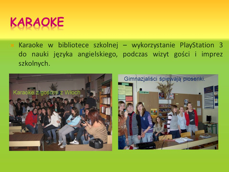 Karaoke w bibliotece szkolnej – wykorzystanie PlayStation 3 do nauki języka angielskiego, podczas wizyt gości i imprez szkolnych.