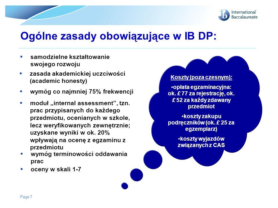 Page 7 Ogólne zasady obowiązujące w IB DP: samodzielne kształtowanie swojego rozwoju Koszty (poza czesnym): opłata egzaminacyjna: ok. £ 77 za rejestra