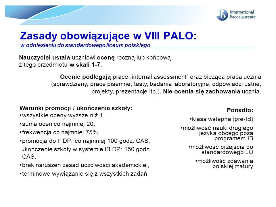 Zasady obowiązujące w VIII PALO: w odniesieniu do standardowego liceum polskiego Warunki promocji / ukończenia szkoły: wszystkie oceny wyższe niż 1, s