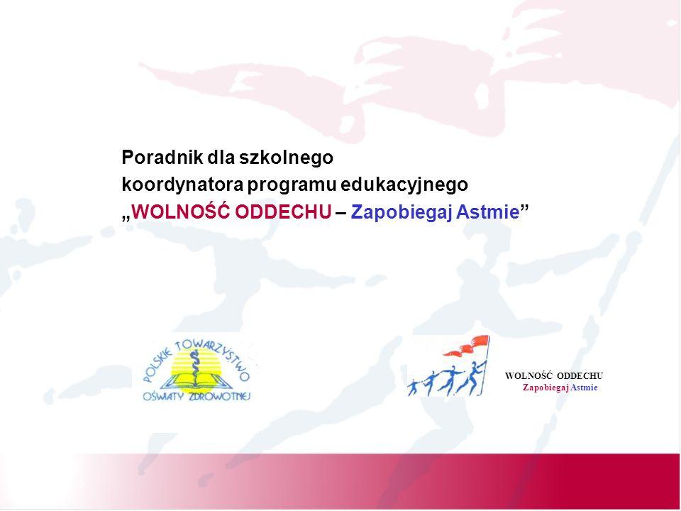 Poradnik dla szkolnego koordynatora programu edukacyjnego WOLNOŚĆ ODDECHU – Zapobiegaj Astmie WOLNOŚĆ ODDECHU Zapobiegaj Astmie