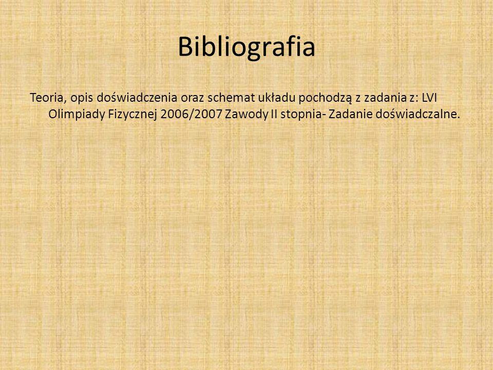 Bibliografia Teoria, opis doświadczenia oraz schemat układu pochodzą z zadania z: LVI Olimpiady Fizycznej 2006/2007 Zawody II stopnia- Zadanie doświad
