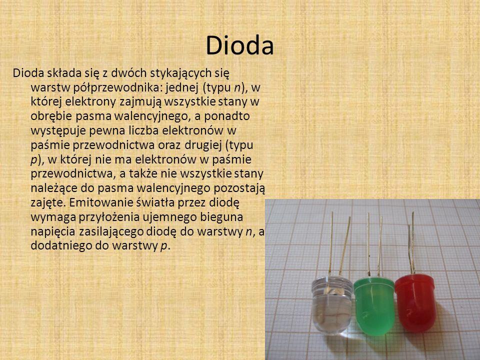 Dioda Dioda składa się z dwóch stykających się warstw półprzewodnika: jednej (typu n), w której elektrony zajmują wszystkie stany w obrębie pasma wale