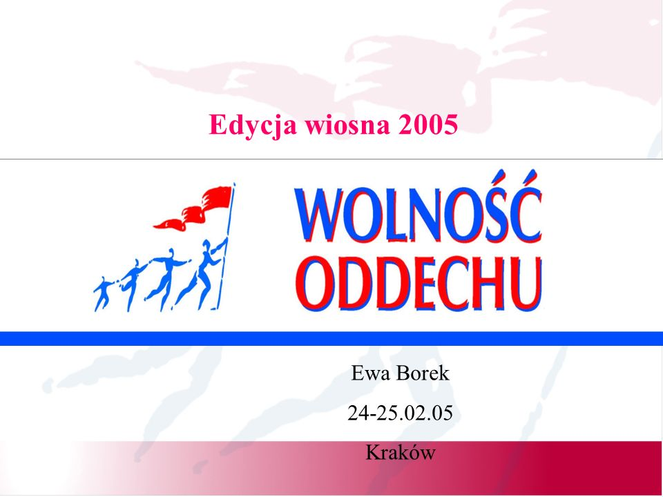 Edycja wiosna 2005 Ewa Borek 24-25.02.05 Kraków