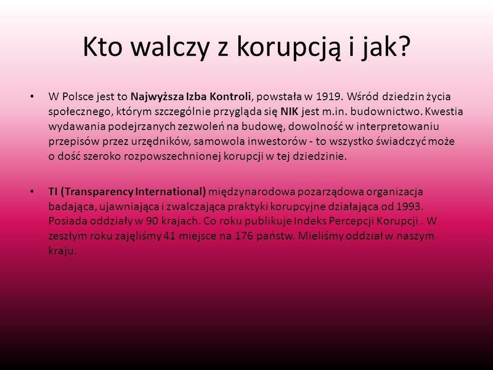 Kto walczy z korupcją i jak.W Polsce jest to Najwyższa Izba Kontroli, powstała w 1919.