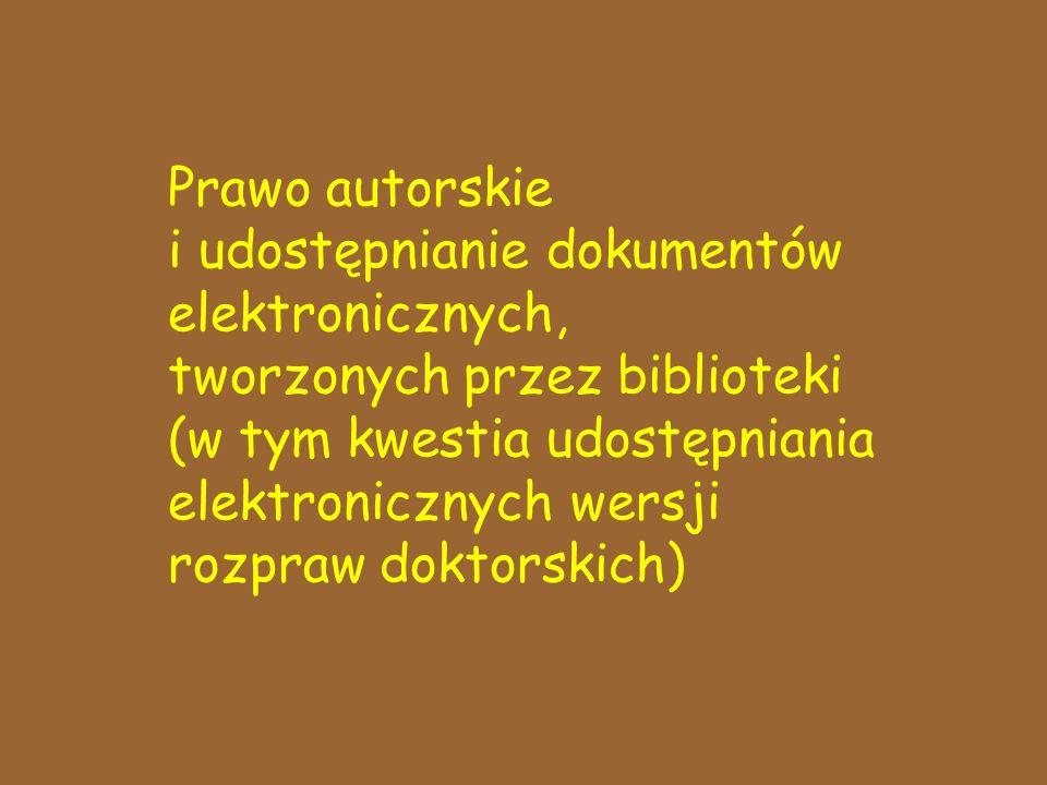 Prawo autorskie i udostępnianie dokumentów elektronicznych, tworzonych przez biblioteki (w tym kwestia udostępniania elektronicznych wersji rozpraw doktorskich)