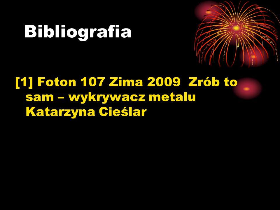 Bibliografia [1] Foton 107 Zima 2009 Zrób to sam – wykrywacz metalu Katarzyna Cieślar