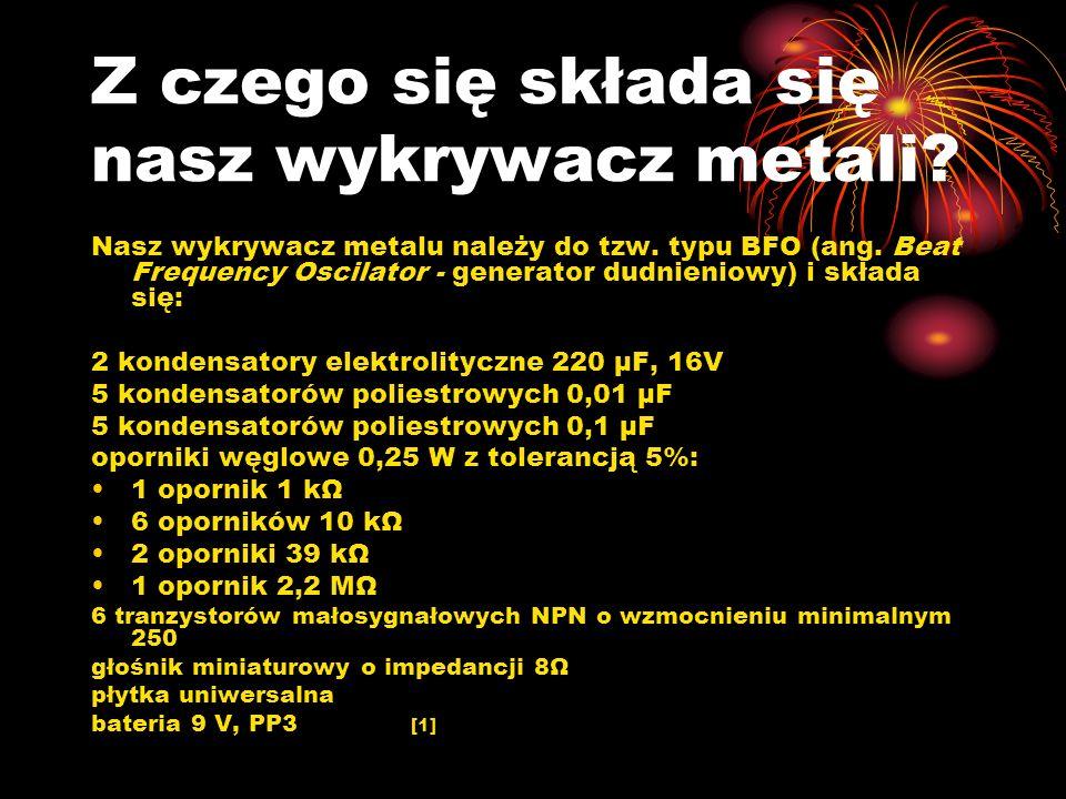 Z czego się składa się nasz wykrywacz metali? Nasz wykrywacz metalu należy do tzw. typu BFO (ang. Beat Frequency Oscilator - generator dudnieniowy) i