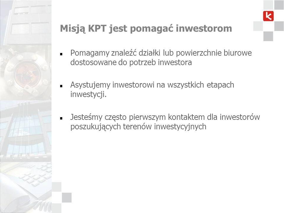 Misją KPT jest pomagać inwestorom Pomagamy znaleźć działki lub powierzchnie biurowe dostosowane do potrzeb inwestora Asystujemy inwestorowi na wszystk