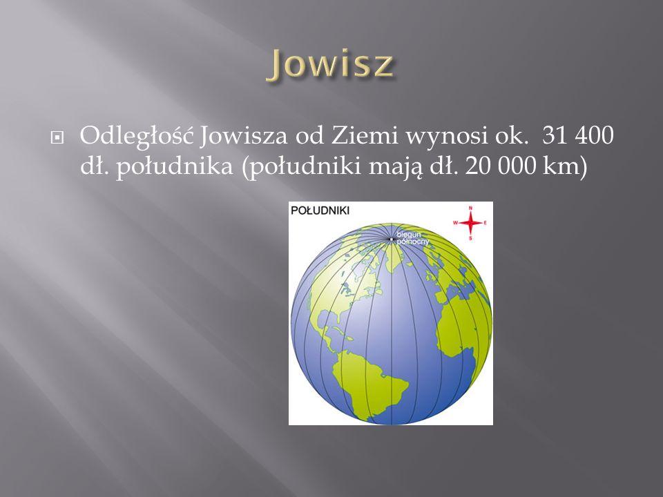 Odległość Jowisza od Ziemi wynosi ok. 31 400 dł. południka (południki mają dł. 20 000 km)