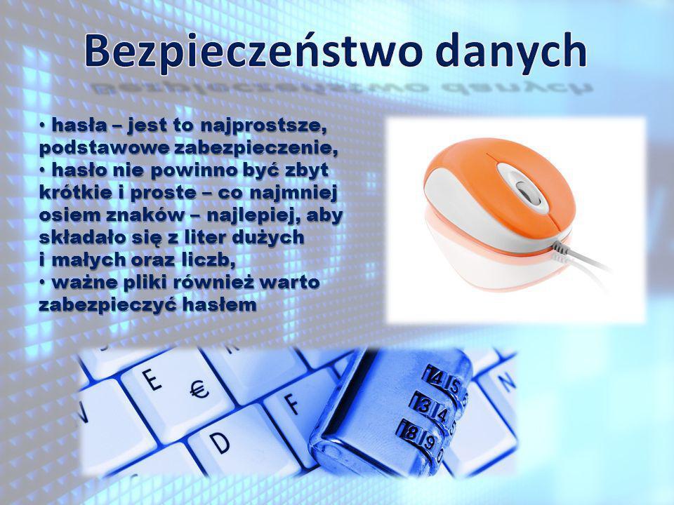 hasła – jest to najprostsze, podstawowe zabezpieczenie, hasła – jest to najprostsze, podstawowe zabezpieczenie, hasło nie powinno być zbyt krótkie i proste – co najmniej osiem znaków – najlepiej, aby składało się z liter dużych i małych oraz liczb, hasło nie powinno być zbyt krótkie i proste – co najmniej osiem znaków – najlepiej, aby składało się z liter dużych i małych oraz liczb, ważne pliki również warto zabezpieczyć hasłem ważne pliki również warto zabezpieczyć hasłem