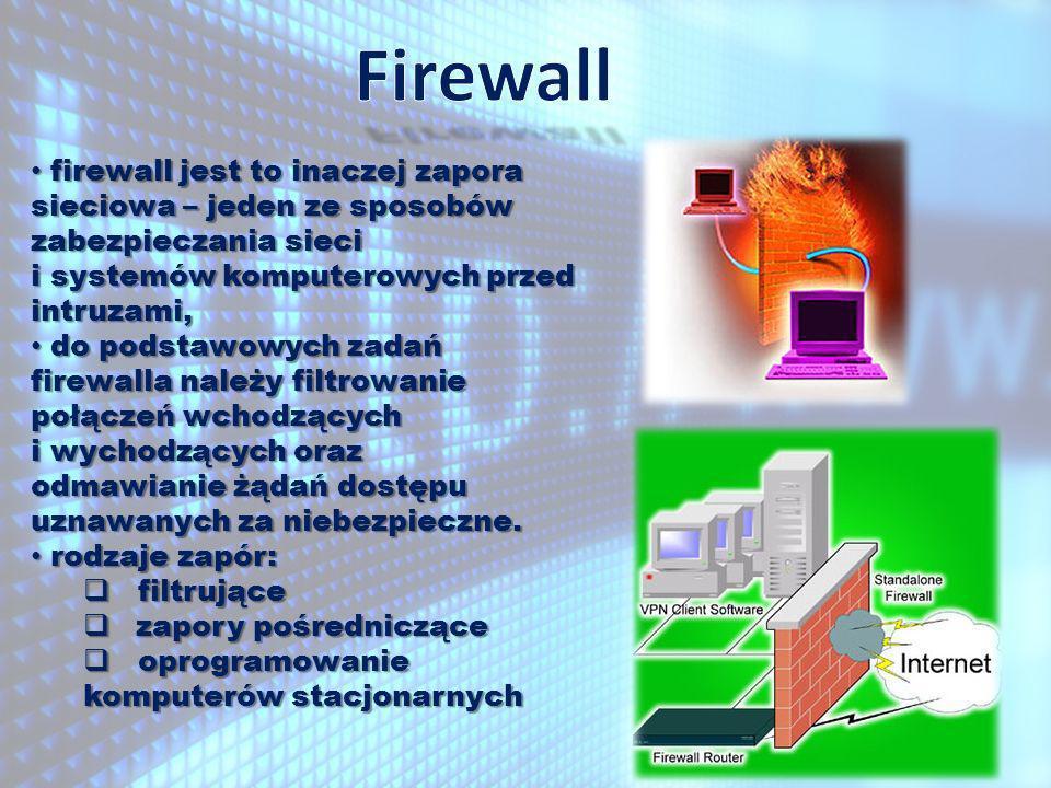 firewall jest to inaczej zapora sieciowa – jeden ze sposobów zabezpieczania sieci i systemów komputerowych przed intruzami, firewall jest to inaczej zapora sieciowa – jeden ze sposobów zabezpieczania sieci i systemów komputerowych przed intruzami, do podstawowych zadań do podstawowych zadań firewalla należy filtrowanie połączeń wchodzących i wychodzących oraz odmawianie żądań dostępu uznawanych za niebezpieczne.