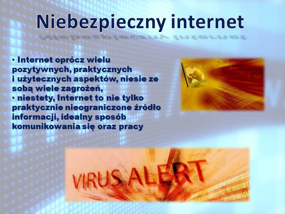 Internet oprócz wielu pozytywnych, praktycznych i użytecznych aspektów, niesie ze sobą wiele zagrożeń, Internet oprócz wielu pozytywnych, praktycznych