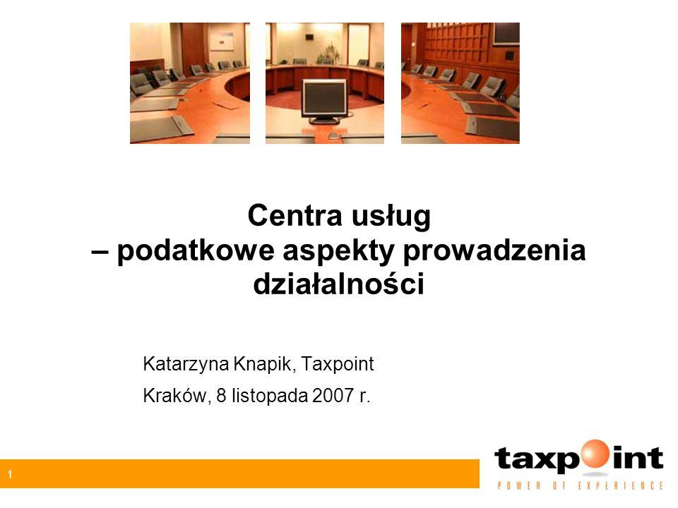1 Centra usług – podatkowe aspekty prowadzenia działalności Katarzyna Knapik, Taxpoint Kraków, 8 listopada 2007 r.