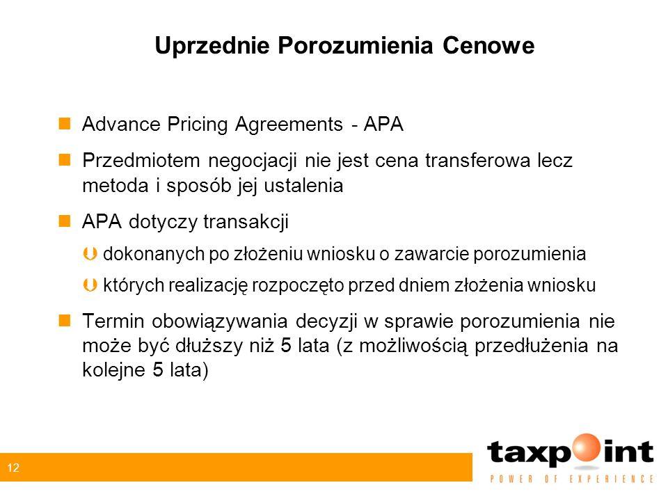 12 Uprzednie Porozumienia Cenowe nAdvance Pricing Agreements - APA nPrzedmiotem negocjacji nie jest cena transferowa lecz metoda i sposób jej ustalenia nAPA dotyczy transakcji Þdokonanych po złożeniu wniosku o zawarcie porozumienia Þktórych realizację rozpoczęto przed dniem złożenia wniosku nTermin obowiązywania decyzji w sprawie porozumienia nie może być dłuższy niż 5 lata (z możliwością przedłużenia na kolejne 5 lata)