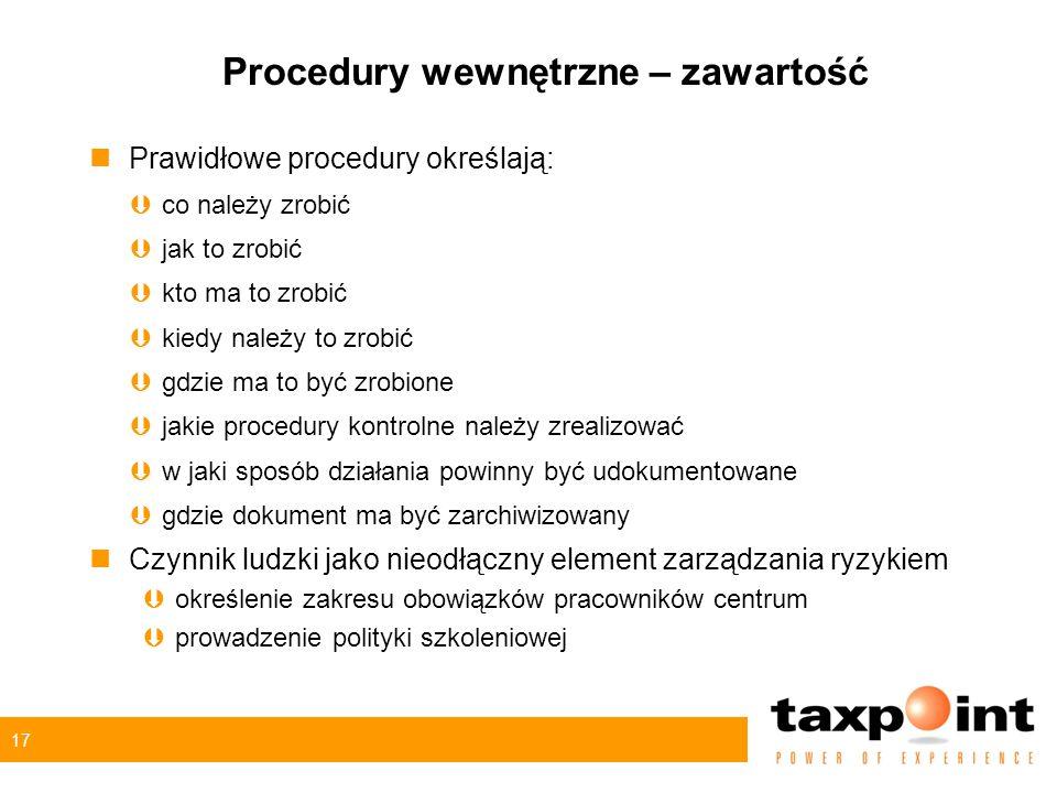 17 Procedury wewnętrzne – zawartość nPrawidłowe procedury określają: Þco należy zrobić Þjak to zrobić Þkto ma to zrobić Þkiedy należy to zrobić Þgdzie