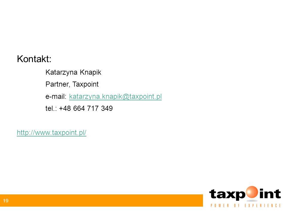 19 Kontakt: Katarzyna Knapik Partner, Taxpoint e-mail: katarzyna.knapik@taxpoint.plkatarzyna.knapik@taxpoint.pl tel.: +48 664 717 349 http://www.taxpoint.pl/