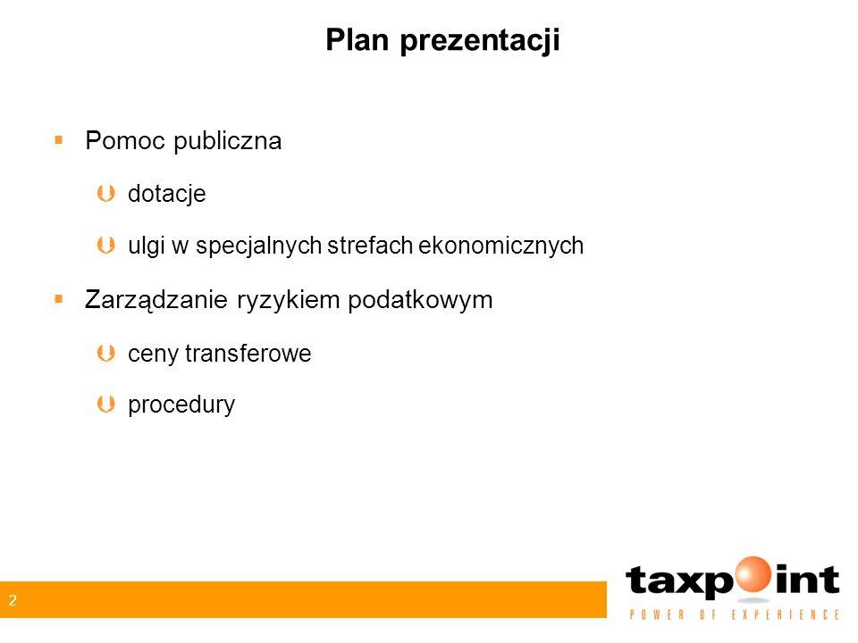 2 Plan prezentacji Pomoc publiczna Þdotacje Þulgi w specjalnych strefach ekonomicznych Zarządzanie ryzykiem podatkowym Þceny transferowe Þprocedury