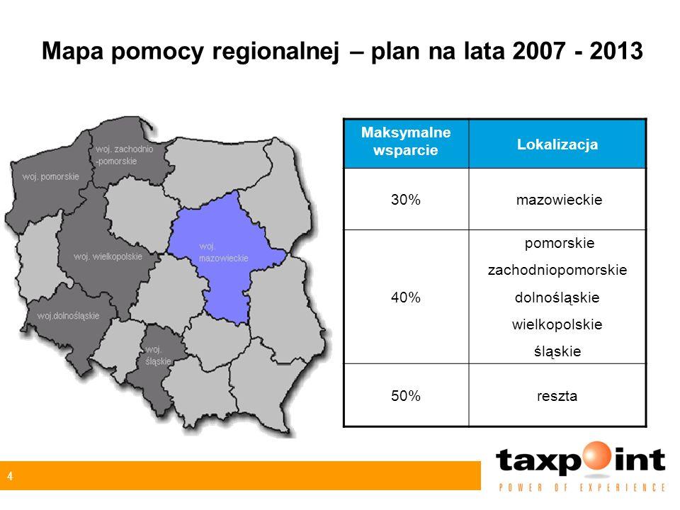 4 Mapa pomocy regionalnej – plan na lata 2007 - 2013 Maksymalne wsparcie Lokalizacja 30% mazowieckie 40% pomorskie zachodniopomorskie dolnośląskie wie