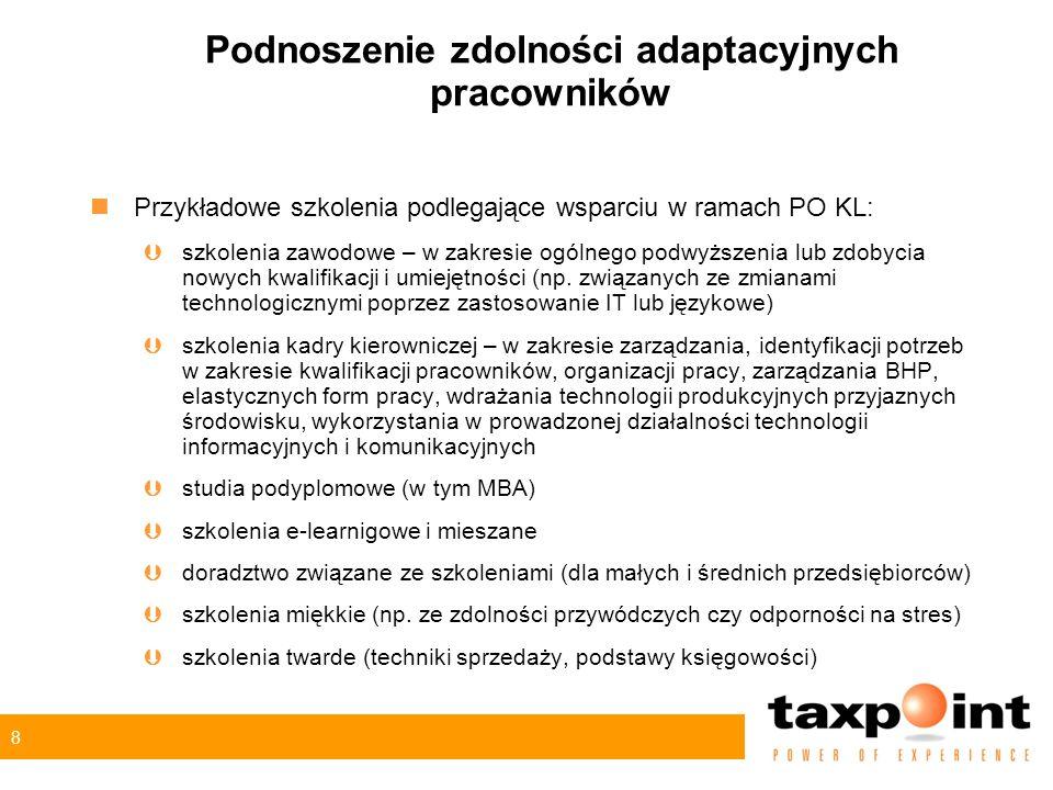 8 Podnoszenie zdolności adaptacyjnych pracowników nPrzykładowe szkolenia podlegające wsparciu w ramach PO KL: Þszkolenia zawodowe – w zakresie ogólneg