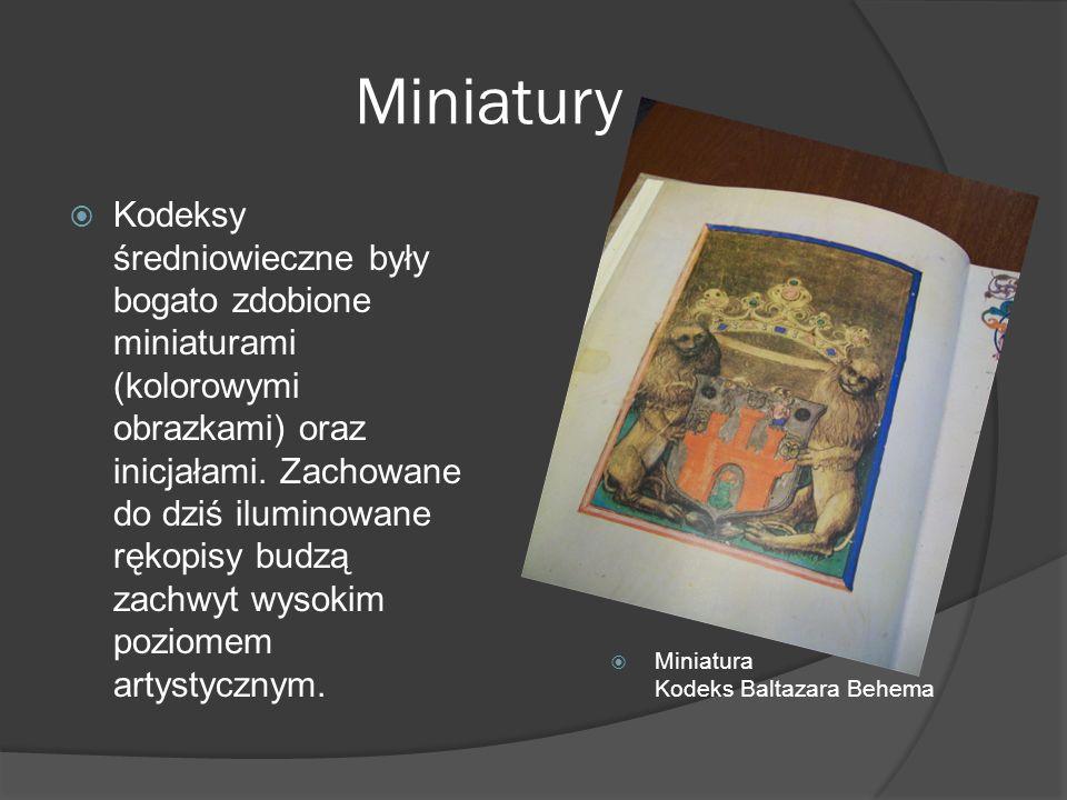 Miniatury Kodeksy średniowieczne były bogato zdobione miniaturami (kolorowymi obrazkami) oraz inicjałami. Zachowane do dziś iluminowane rękopisy budzą