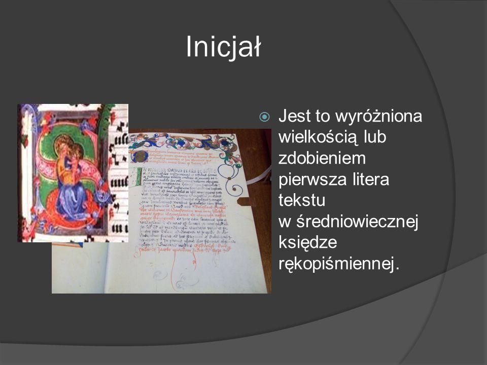 Inicjał Jest to wyróżniona wielkością lub zdobieniem pierwsza litera tekstu w średniowiecznej księdze rękopiśmiennej.