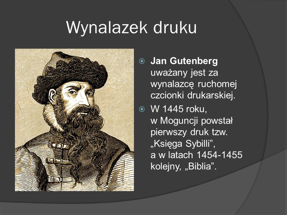 Wynalazek druku Jan Gutenberg uważany jest za wynalazcę ruchomej czcionki drukarskiej. W 1445 roku, w Moguncji powstał pierwszy druk tzw. Księga Sybil