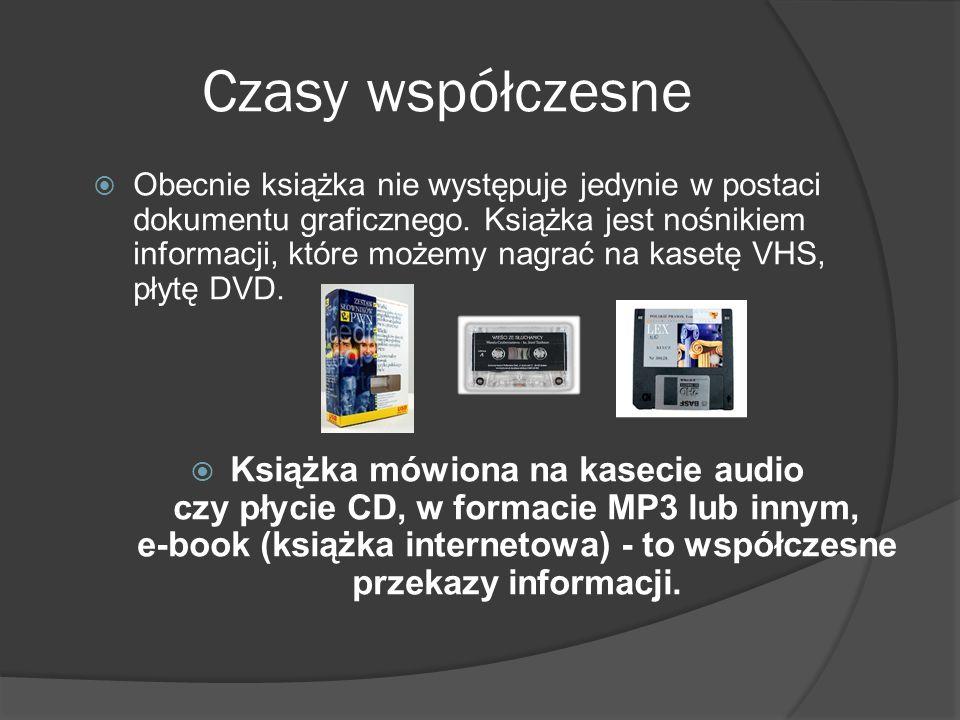 Czasy współczesne Obecnie książka nie występuje jedynie w postaci dokumentu graficznego. Książka jest nośnikiem informacji, które możemy nagrać na kas