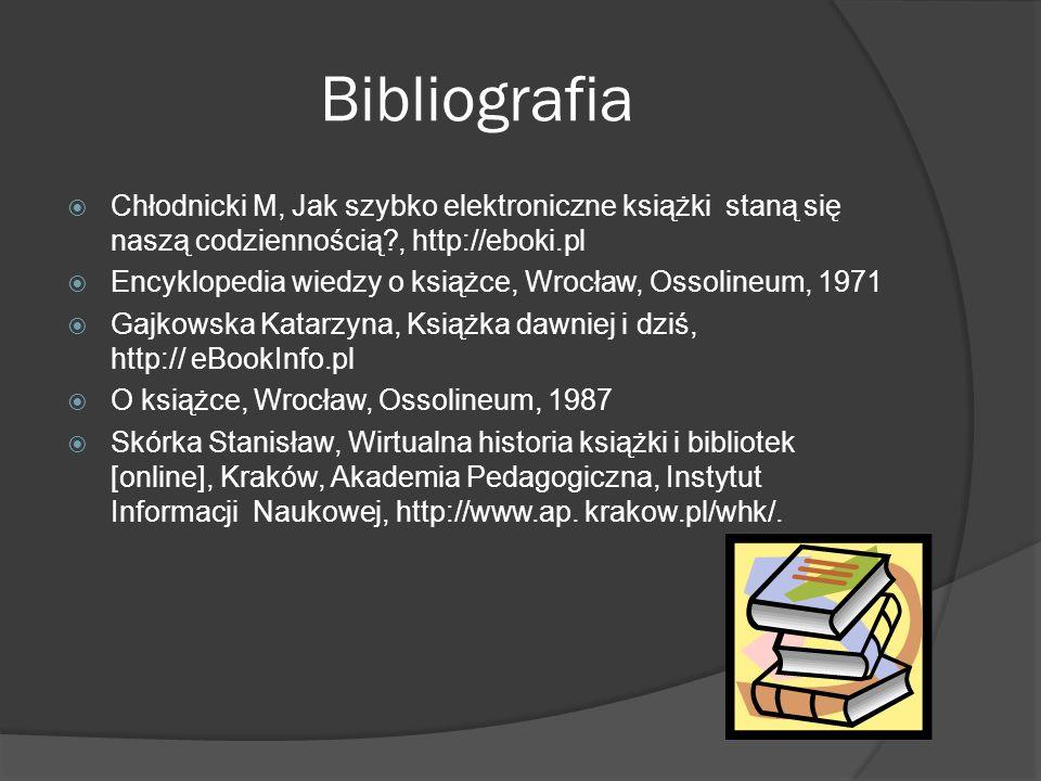 Bibliografia Chłodnicki M, Jak szybko elektroniczne książki staną się naszą codziennością?, http://eboki.pl Encyklopedia wiedzy o książce, Wrocław, Os