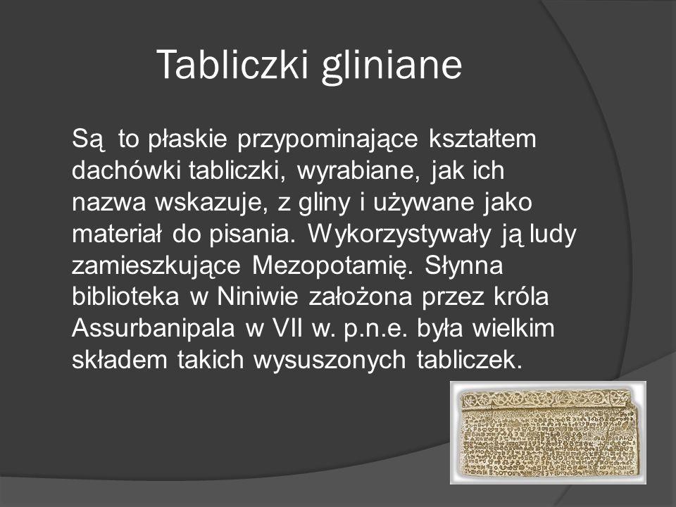Tabliczki gliniane Są to płaskie przypominające kształtem dachówki tabliczki, wyrabiane, jak ich nazwa wskazuje, z gliny i używane jako materiał do pisania.