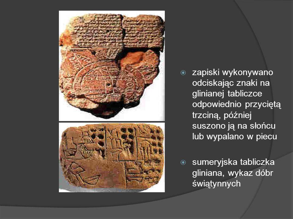 zapiski wykonywano odciskając znaki na glinianej tabliczce odpowiednio przyciętą trzciną, później suszono ją na słońcu lub wypalano w piecu sumeryjska tabliczka gliniana, wykaz dóbr świątynnych