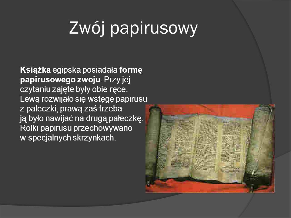 Zwój papirusowy Książka egipska posiadała formę papirusowego zwoju. Przy jej czytaniu zajęte były obie ręce. Lewą rozwijało się wstęgę papirusu z pałe
