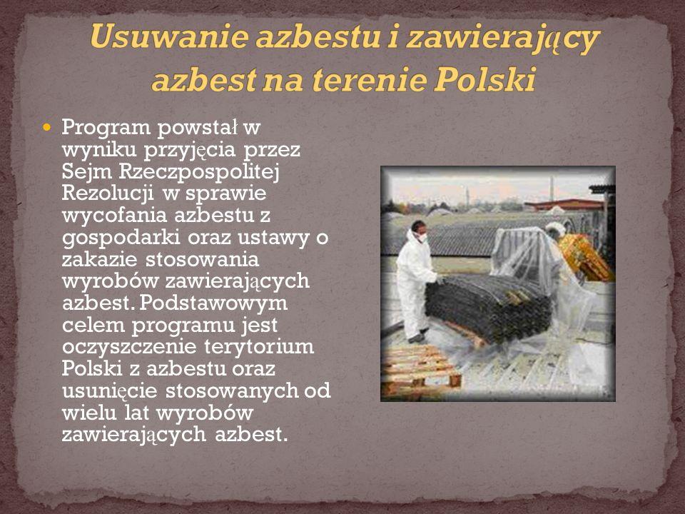 Program powsta ł w wyniku przyj ę cia przez Sejm Rzeczpospolitej Rezolucji w sprawie wycofania azbestu z gospodarki oraz ustawy o zakazie stosowania w