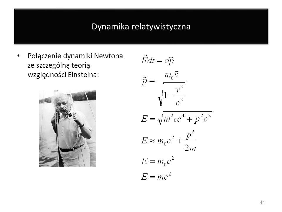Dynamika relatywistyczna Połączenie dynamiki Newtona ze szczególną teorią względności Einsteina: 41