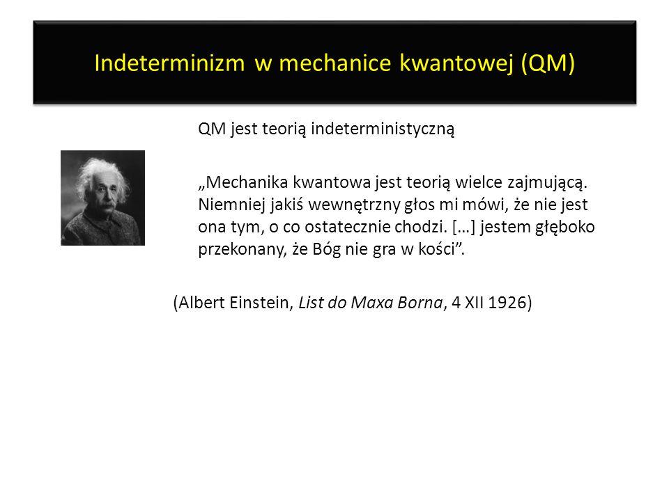 Indeterminizm w mechanice kwantowej (QM) QM jest teorią indeterministyczną Mechanika kwantowa jest teorią wielce zajmującą. Niemniej jakiś wewnętrzny