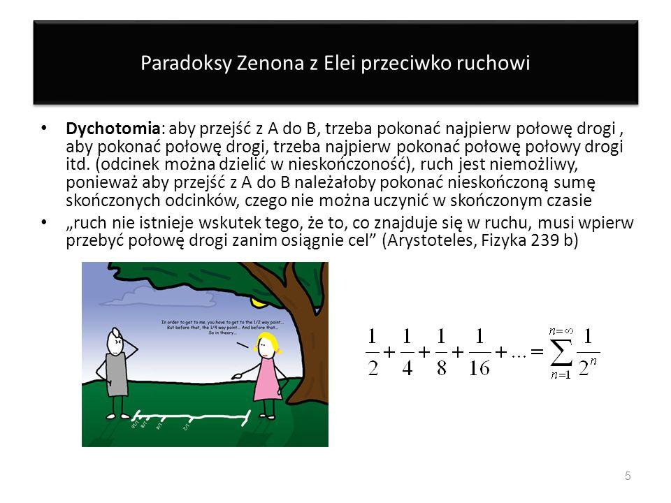 Paradoksy Zenona z Elei przeciwko ruchowi Dychotomia: aby przejść z A do B, trzeba pokonać najpierw połowę drogi, aby pokonać połowę drogi, trzeba naj
