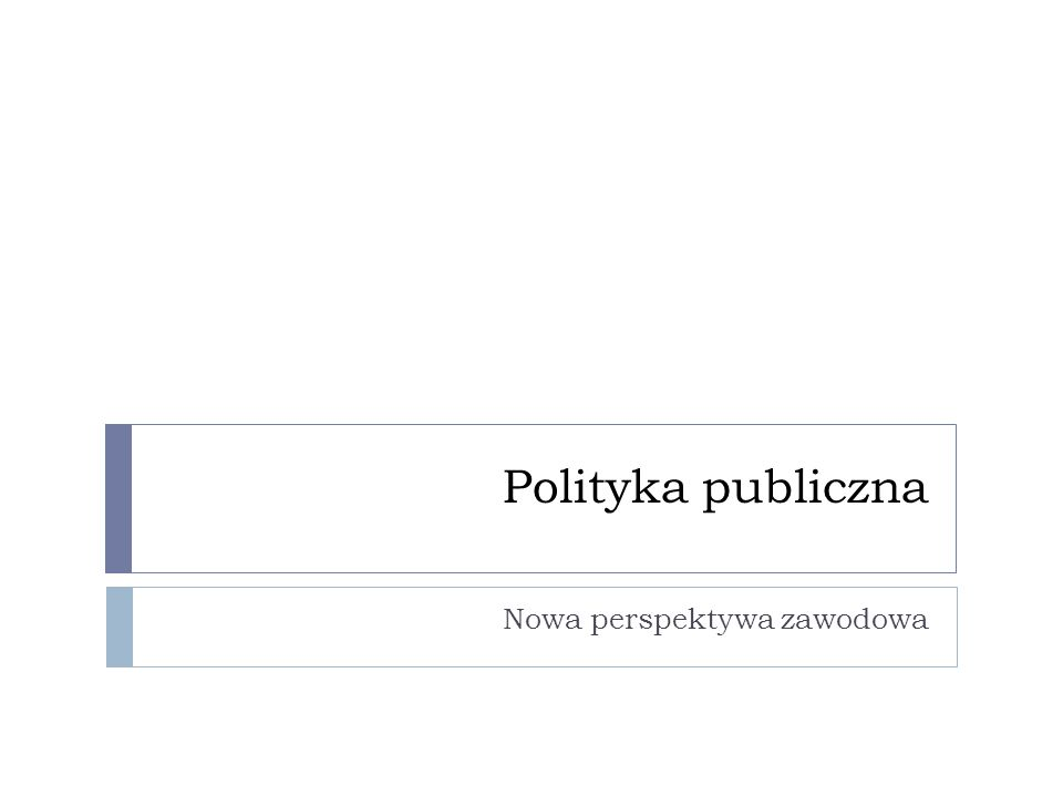Polityka publiczna Nowa perspektywa zawodowa