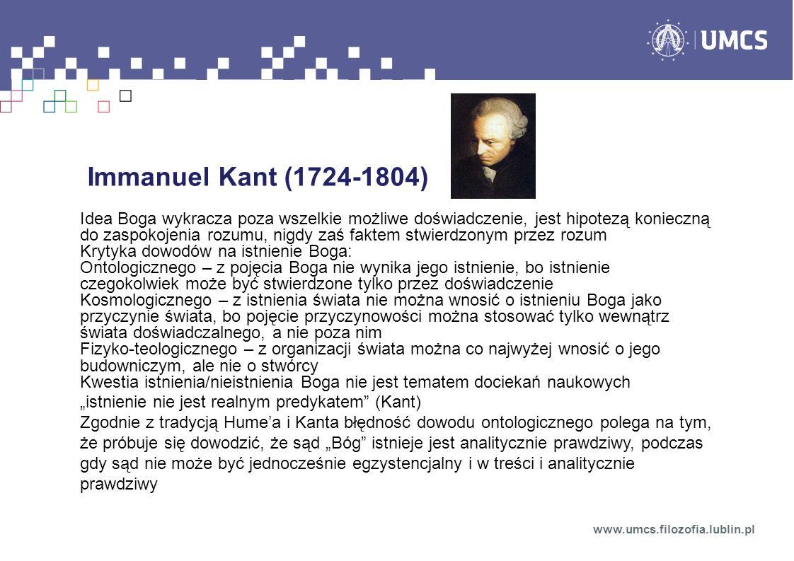 Immanuel Kant (1724-1804) Idea Boga wykracza poza wszelkie możliwe doświadczenie, jest hipotezą konieczną do zaspokojenia rozumu, nigdy zaś faktem stw