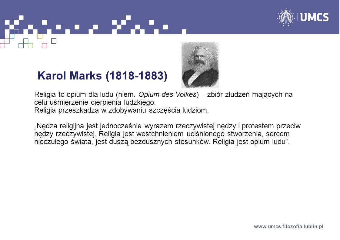 Karol Marks (1818-1883) Religia to opium dla ludu (niem. Opium des Volkes) – zbiór złudzeń mających na celu uśmierzenie cierpienia ludzkiego. Religia