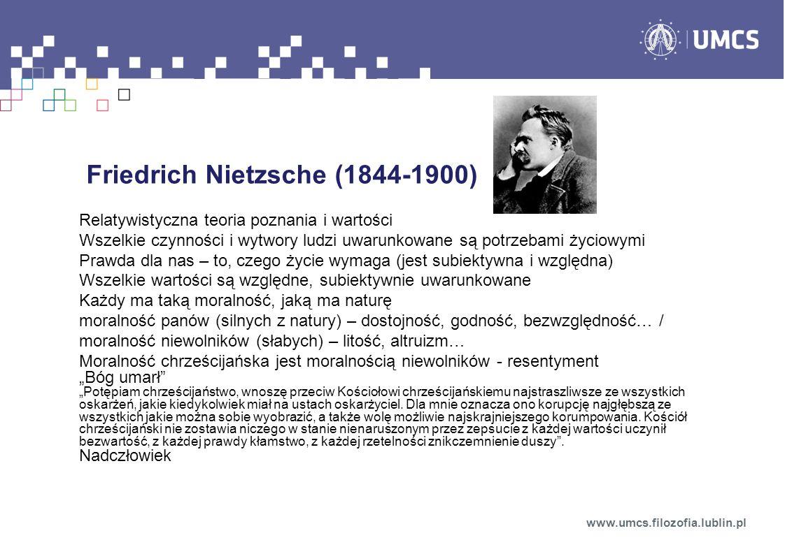 Friedrich Nietzsche (1844-1900) Relatywistyczna teoria poznania i wartości Wszelkie czynności i wytwory ludzi uwarunkowane są potrzebami życiowymi Pra