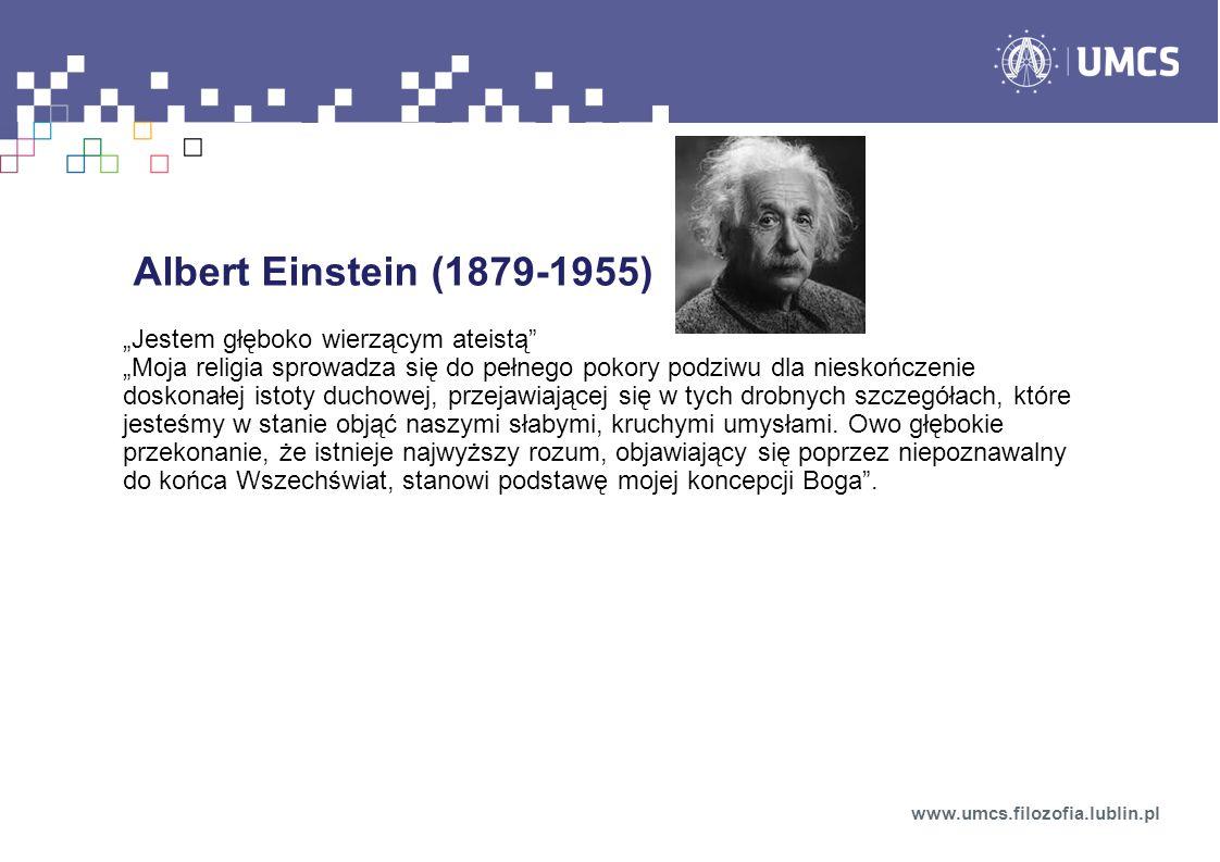 Albert Einstein (1879-1955) Jestem głęboko wierzącym ateistą Moja religia sprowadza się do pełnego pokory podziwu dla nieskończenie doskonałej istoty