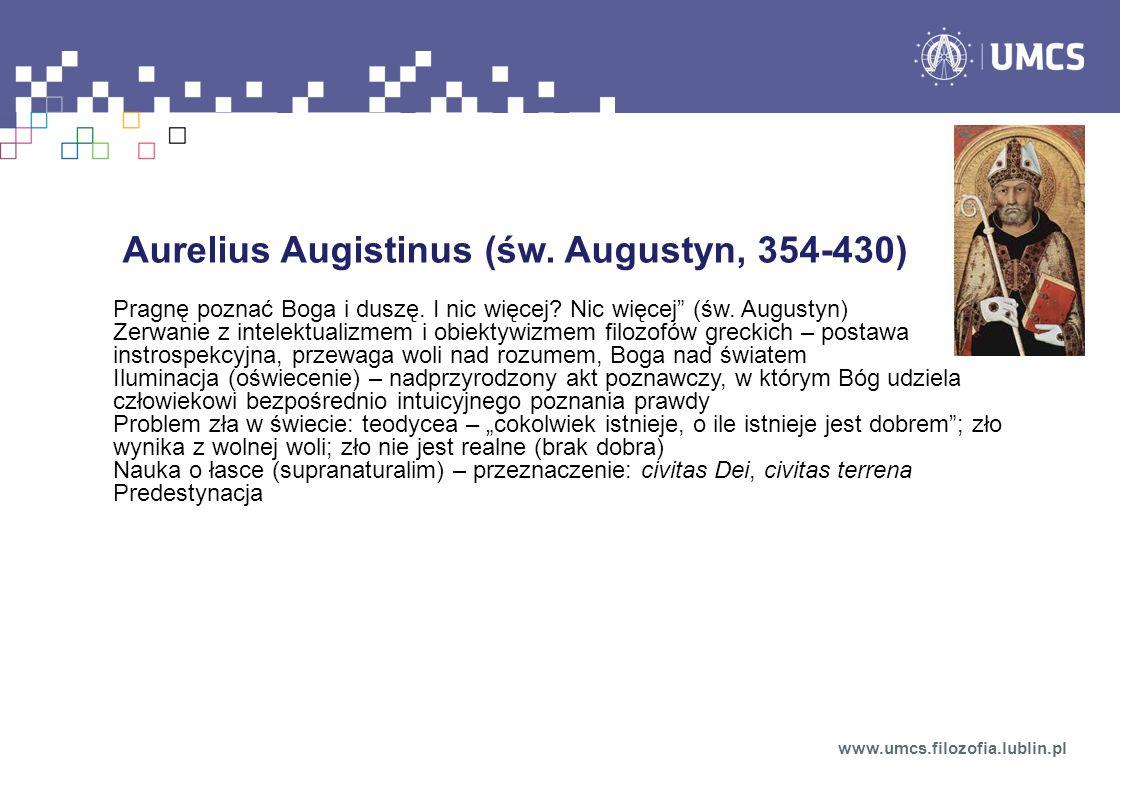 Aurelius Augistinus (św. Augustyn, 354-430) Pragnę poznać Boga i duszę. I nic więcej? Nic więcej (św. Augustyn) Zerwanie z intelektualizmem i obiektyw