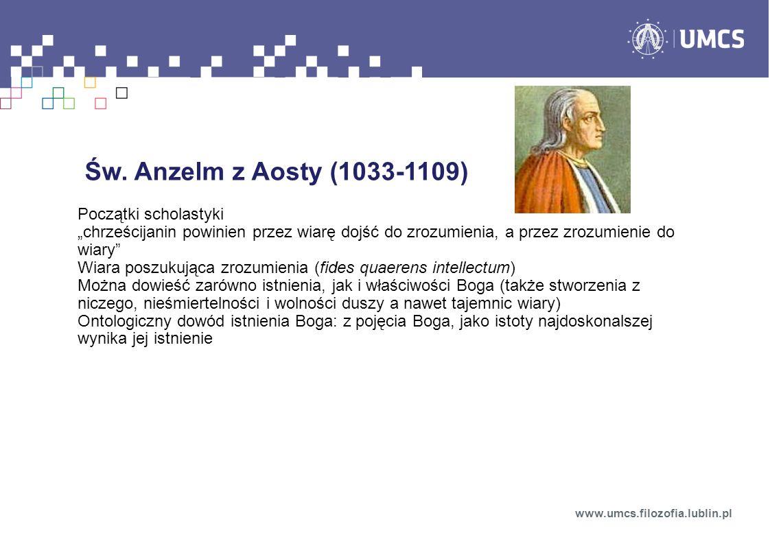 Św. Anzelm z Aosty (1033-1109) Początki scholastyki chrześcijanin powinien przez wiarę dojść do zrozumienia, a przez zrozumienie do wiary Wiara poszuk