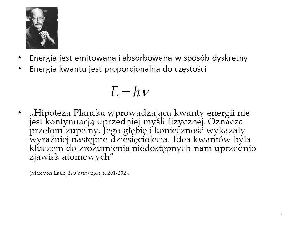 Energia jest emitowana i absorbowana w sposób dyskretny Energia kwantu jest proporcjonalna do częstości Hipoteza Plancka wprowadzająca kwanty energii nie jest kontynuacją uprzedniej myśli fizycznej.