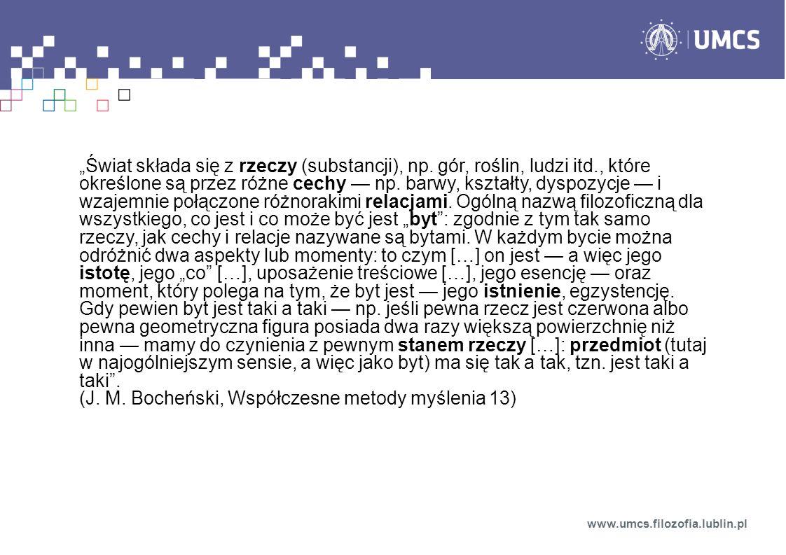 Arystoteles wyróżnił 10 kategorii (sposobów orzekania o bycie): substancja (rzecz) i 9 sposobów orzekania o niej: jakość ilość relacja czas miejsce położenie działanie posiadanie doznawanie www.umcs.filozofia.lublin.pl