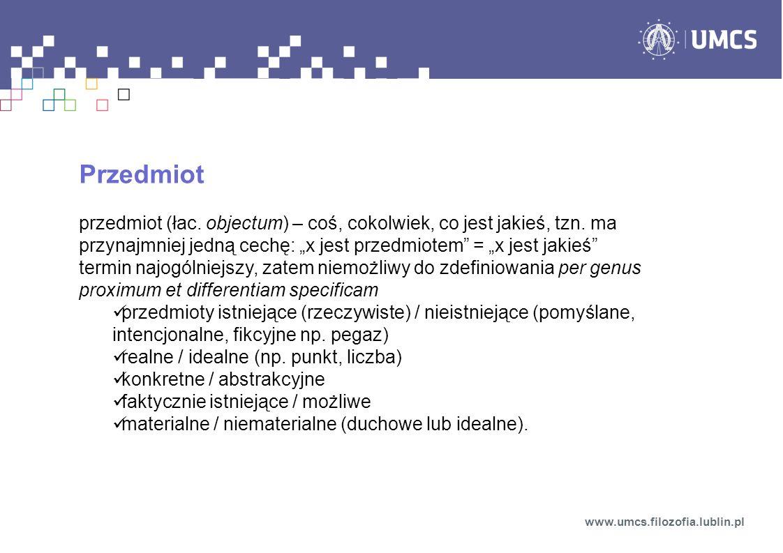 Kategoria ontologiczna podstawowych przedmiotów www.umcs.filozofia.lublin.pl kategorie obiektów podstawowych reizm dualizmpansomatryzm ewentyzm (procesualizm)atybutywizm obiektywn y subiektywny relacjonim
