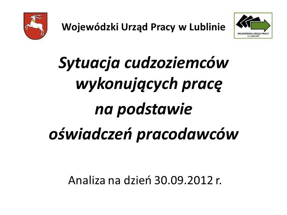 Wojewódzki Urząd Pracy w Lublinie Sytuacja cudzoziemców wykonujących pracę na podstawie oświadczeń pracodawców Analiza na dzień 30.09.2012 r.